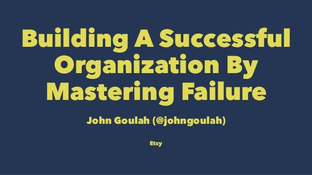 Building A Successful Organization By Mastering Failure John Goulah (@johngoulah) Etsy