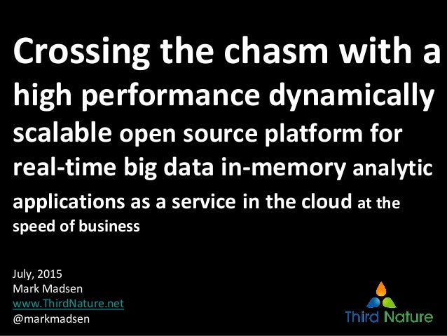Crossing the chasm with a high performance dynamically scalable open source platform for real-time big data in-memory anal...