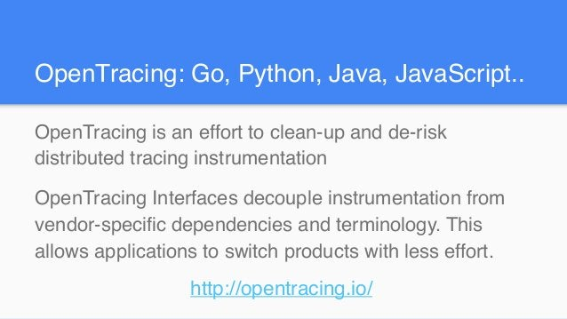 OpenTracing is an effort to clean-up and de-risk distributed tracing instrumentation OpenTracing Interfaces decouple instr...