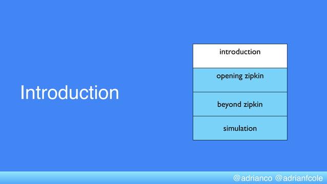 Introduction introduction opening zipkin beyond zipkin simulation @adrianco @adrianfcole