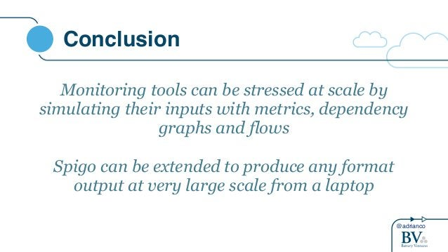 @adrianco Conclusion Monitoring tools can be stressed at scale by simulating their inputs with metrics, dependency graphs ...