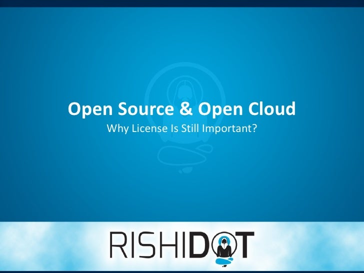 Open Source & Open Cloud    Why License Is Still Important?