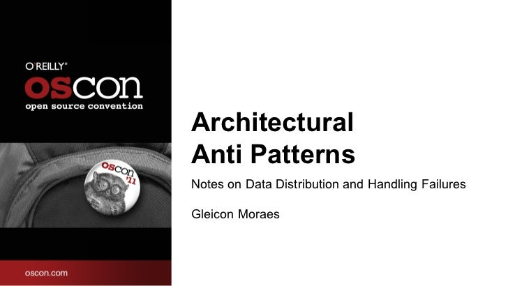 ArchitecturalAnti PatternsNotes on Data Distribution and Handling FailuresGleicon Moraes