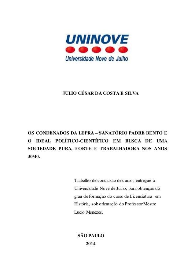 JULIO CÉSAR DA COSTA E SILVA OS CONDENADOS DA LEPRA – SANATÓRIO PADRE BENTO E O IDEAL POLÍTICO-CIENTÍFICO EM BUSCA DE UMA ...