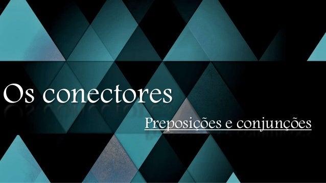 Os conectores Preposições e conjunções