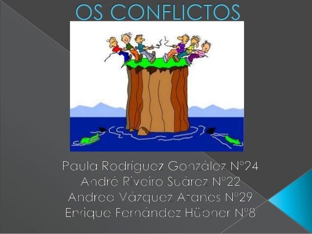  Qué son os conflictos?  Cando e onde teñen lugar?  Como se manifestan?  Por que son producidos?  Prevención.