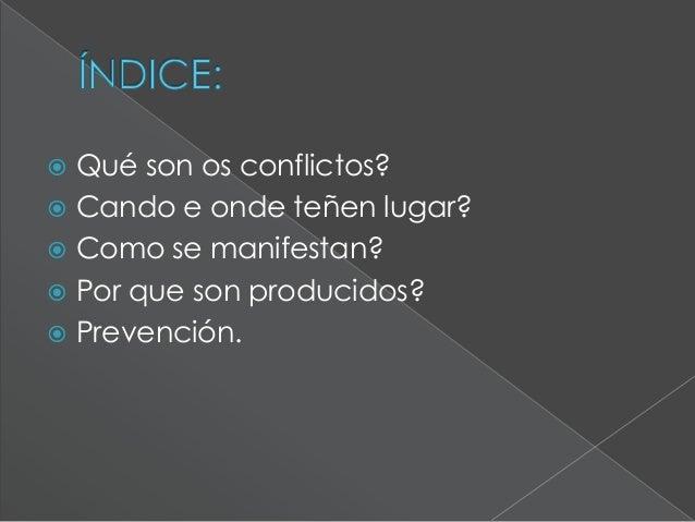 Os conflictos defínense como un enfrontamento entre dúas ou máis partes con ideas contrapostas.