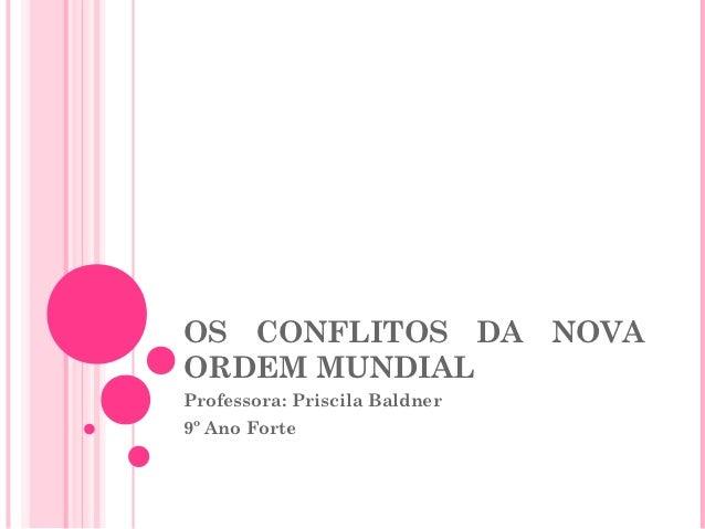 OS CONFLITOS DA NOVAORDEM MUNDIALProfessora: Priscila Baldner9º Ano Forte