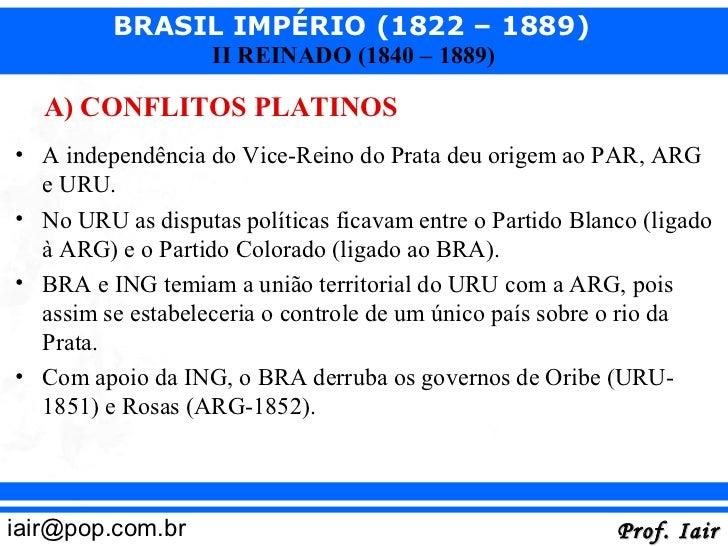 BRASIL IMPÉRIO (1822 – 1889)                   II REINADO (1840 – 1889)   A) CONFLITOS PLATINOS• A independência do Vice-R...