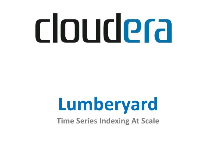 LumberyardTime Series Indexing At Scale<br />