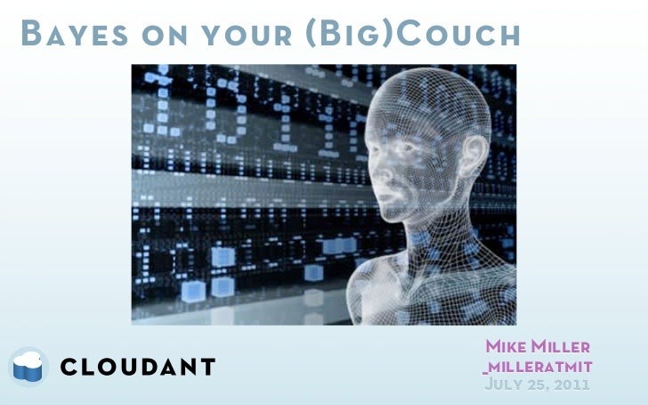 Bayes on your (Big)Couch                      Mike Miller                      _milleratmit                      July 25, ...