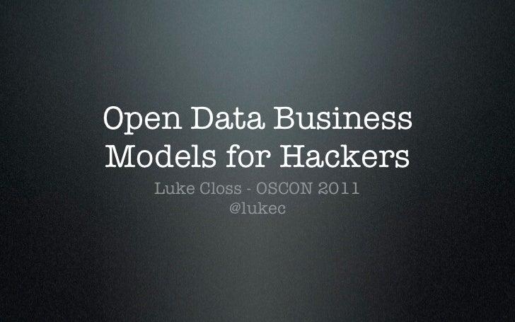 Open Data BusinessModels for Hackers  Luke Closs - OSCON 2011           @lukec