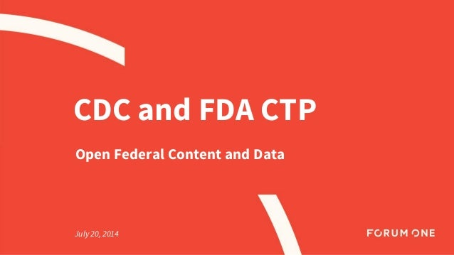 CDC and FDA CTP Open Federal Content and Data July 20, 2014