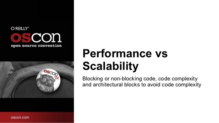 Performance vs Scalability <ul><li>Blocking or non-blocking code, code complexity and architectural blocks to avoid code c...