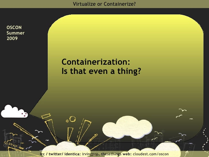 Containerization branding chaos. </li></ul></ul><ul><li>Mediatemple, Dreamhost, Dotster... Perhaps you've heard of  them? ...