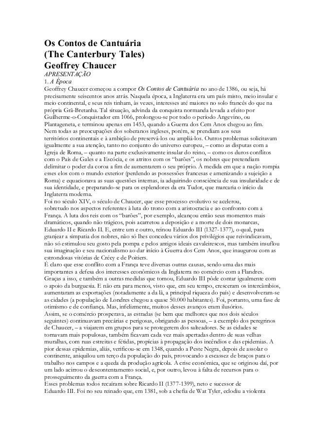 Os Contos de Cantuária (The Canterbury Tales) Geoffrey Chaucer APRESENTAÇÃO 1. A Época Geoffrey Chaucer começou a compor O...