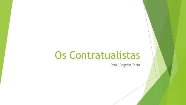Os Contratualistas Prof. Rogério Terra