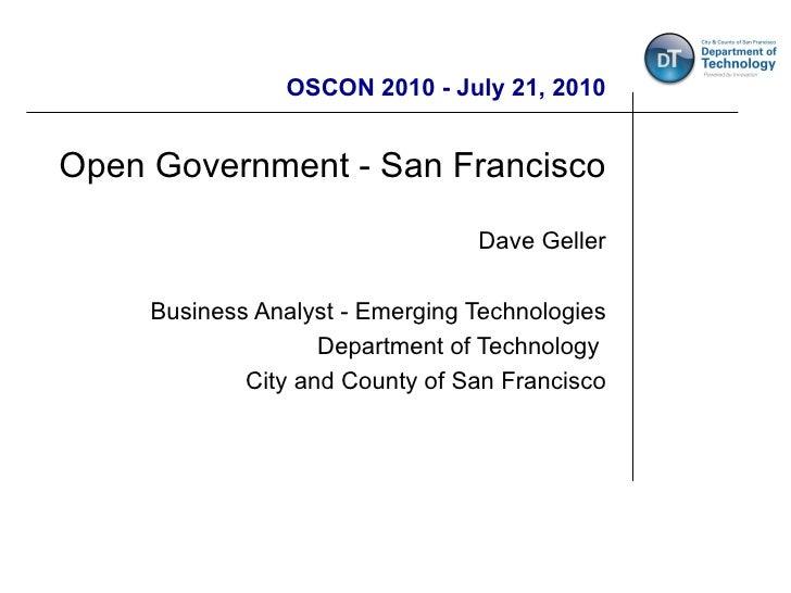 OSCON 2010 - July 21, 2010 Open Government - San Francisco Dave Geller Business Analyst - Emerging Technologies Department...