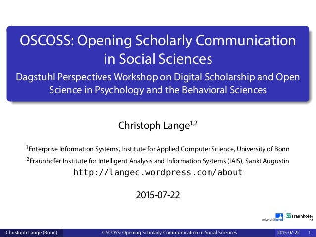 OSCOSS: Opening Scholarly Communication in Social Sciences Dagstuhl Perspectives Workshop on Digital Scholarship and Open ...