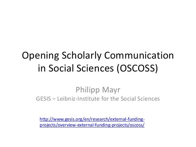Opening Scholarly Communication in Social Sciences (OSCOSS) Philipp Mayr GESIS – Leibniz-Institute for the Social Sciences...