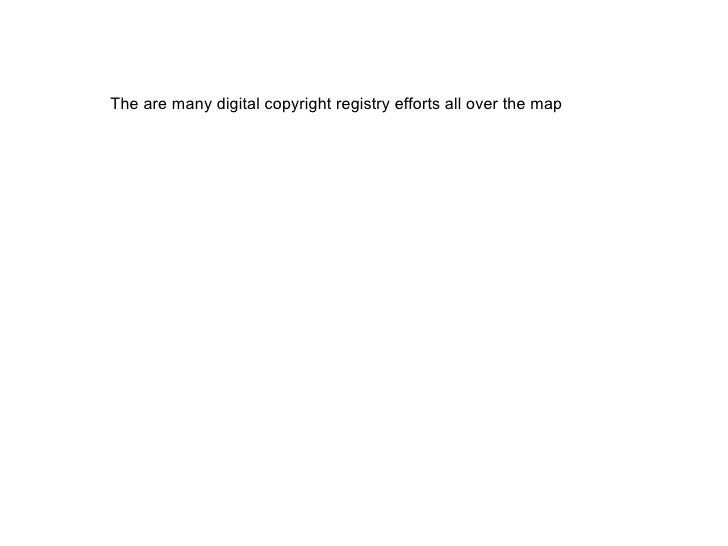 The are many digital copyright registry efforts all over the map