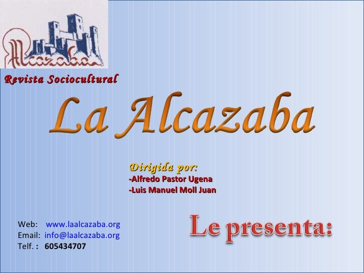 Revista Sociocultural Dirigida por: -Alfredo Pastor Ugena -Luis Manuel Moll Juan Web:  www.laalcazaba.org Email:  [email_a...