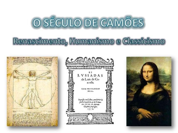 O SÉCULO DE CAMÕES<br />Renascimento, Humanismo e Classicismo<br />
