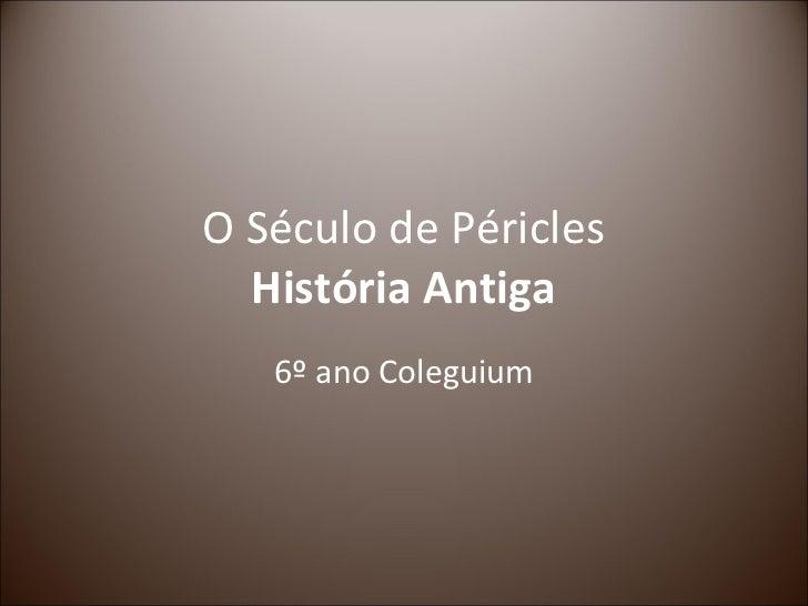 O Século de Péricles  História Antiga   6º ano Coleguium