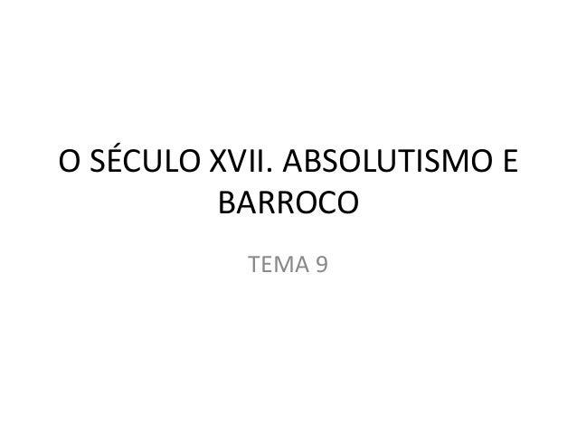 O SÉCULO XVII. ABSOLUTISMO E BARROCO TEMA 9
