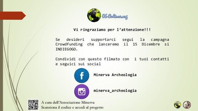 minerva_archeologia Minerva Archeologia Vi ringraziamo per l'attenzione!!! Se desideri supportarci segui la campagna Crowd...
