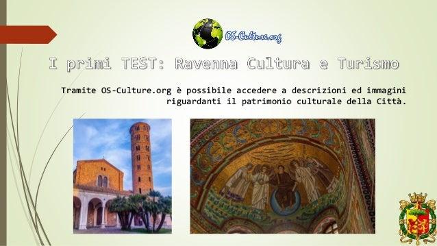 Tramite OS-Culture.org è possibile accedere a descrizioni ed immagini riguardanti il patrimonio culturale della Città.