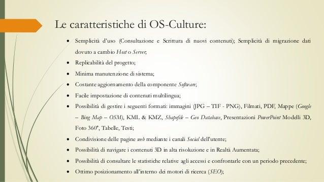 Le caratteristiche di OS-Culture:  Semplicità d'uso (Consultazione e Scrittura di nuovi contenuti); Semplicità di migrazi...