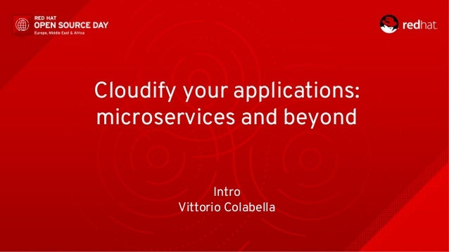 Cloudify your applications: microservices and beyond Intro Vittorio Colabella