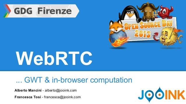 WebRTC ... GWT & in-browser computation Alberto Mancini - alberto@jooink.com Francesca Tosi - francesca@jooink.com