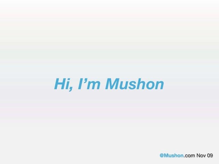 Hi, I'm Mushon                 @Mushon.com Nov 09