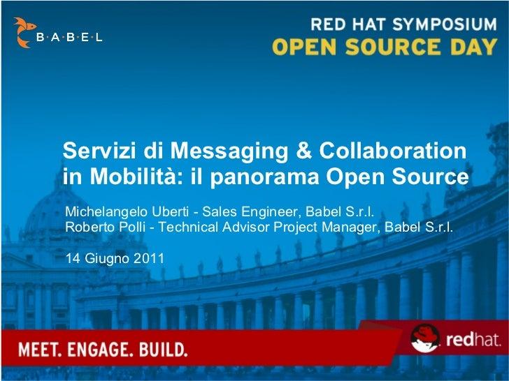 Servizi di Messaging & Collaboration in Mobilità: il panorama Open Source Michelangelo Uberti -  Sales Engineer , Babel S....