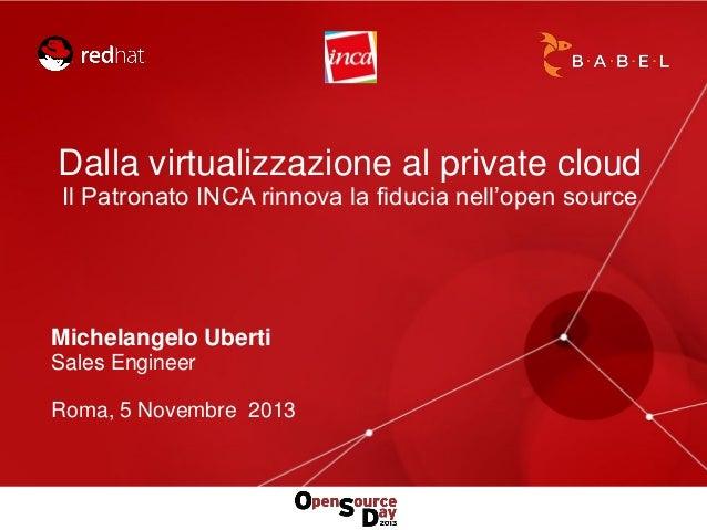 Dalla virtualizzazione al private cloud Il Patronato INCA rinnova la fiducia nell'open source  Michelangelo Uberti Sales E...