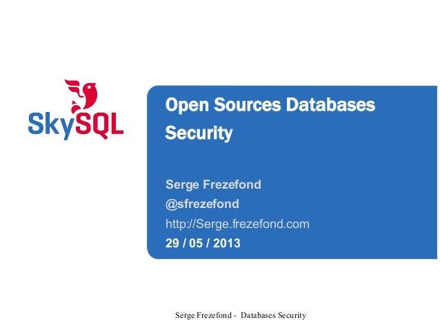 Open Sources DatabasesSecuritySerge Frezefond@sfrezefondhttp://Serge.frezefond.com29 / 05 / 2013Serge Frezefond - Database...
