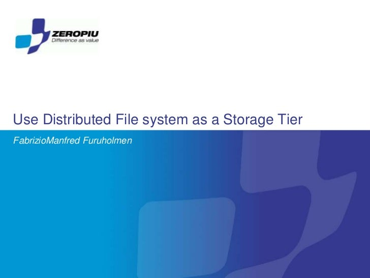 Use Distributed File system as a Storage TierFabrizioManfred Furuholmen