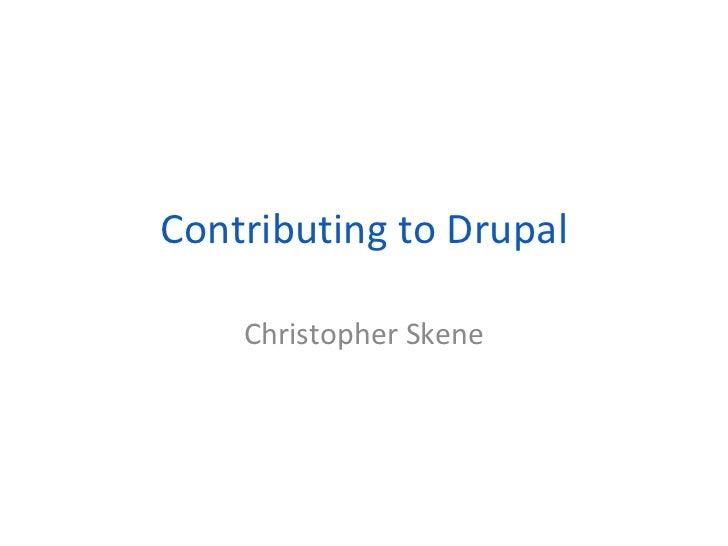 Contributing to Drupal Christopher Skene