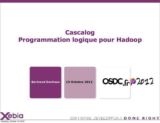 Cascalog                   Programmation logique pour Hadoop                             Bertrand Dechoux   13 Octobre 201...