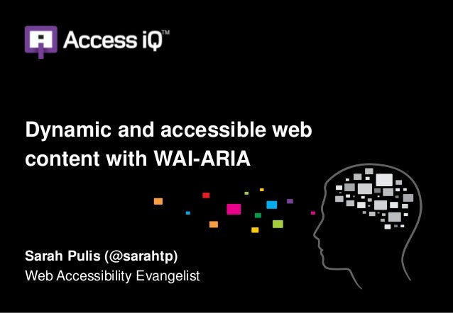 Dynamic and accessible webcontent with WAI-ARIASarah Pulis (@sarahtp)Web Accessibility Evangelist