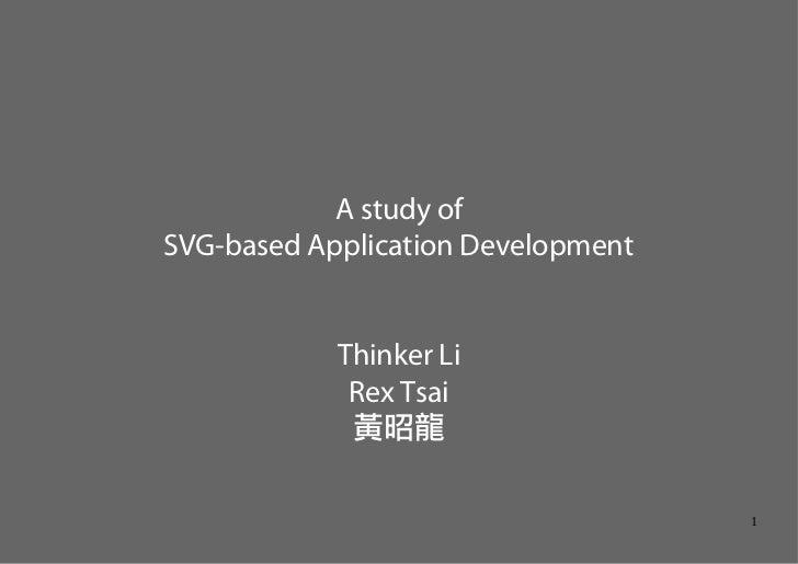 A study of SVG-based Application Development               Thinker Li              Rex Tsai              黃昭龍              ...