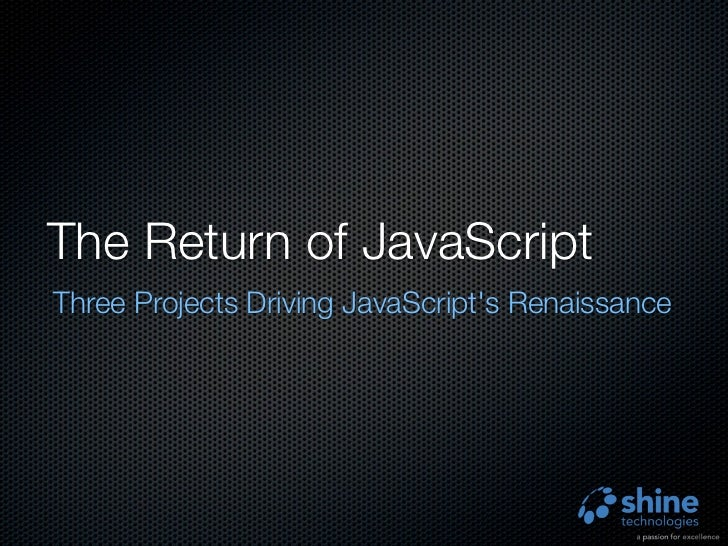 The Return of JavaScriptThree Projects Driving JavaScripts Renaissance