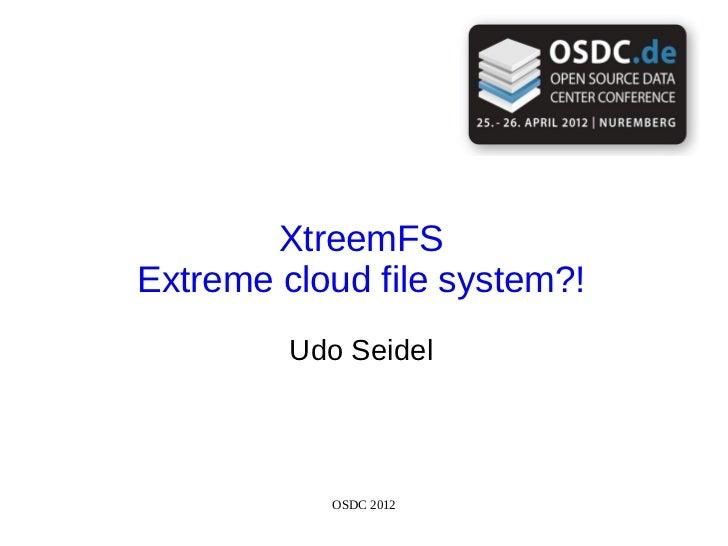 XtreemFSExtreme cloud file system?!         Udo Seidel           OSDC 2012