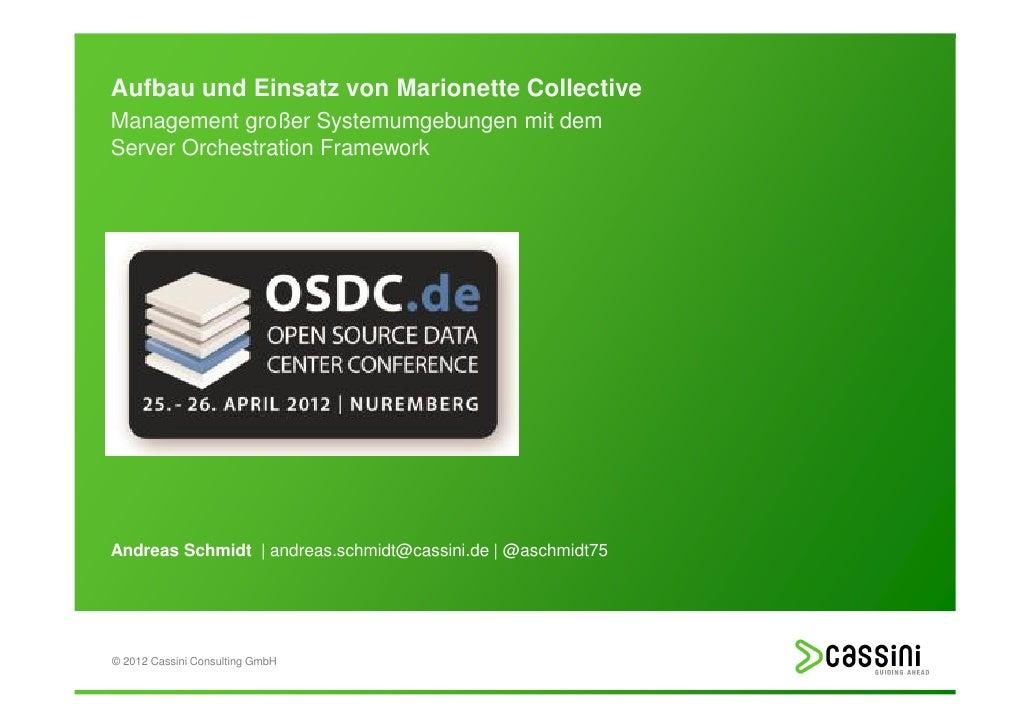 Aufbau und Einsatz von Marionette CollectiveManagement großer Systemumgebungen mit demServer Orchestration FrameworkAndrea...
