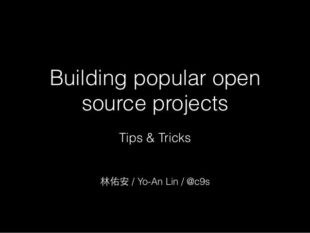 Building popular open source projects 林佑安 / Yo-An Lin / @c9s Tips & Tricks