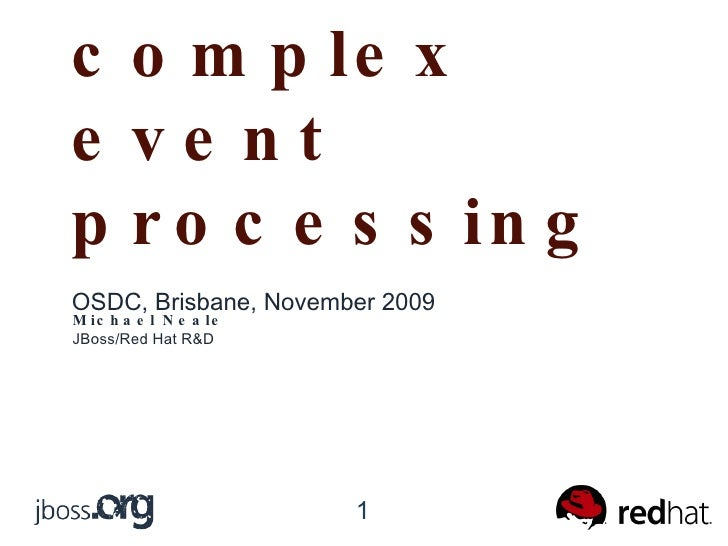 CEP – complex event processing <ul><li>OSDC, Brisbane, November 2009 </li></ul>Michael Neale JBoss/Red Hat R&D