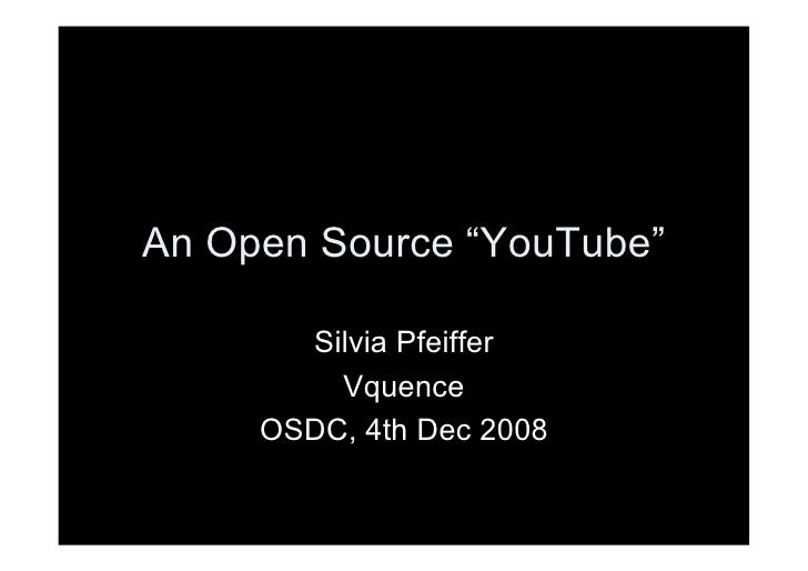 """An Open Source """"YouTube""""         Silvia Pfeiffer          Vquence      OSDC, 4th Dec 2008"""