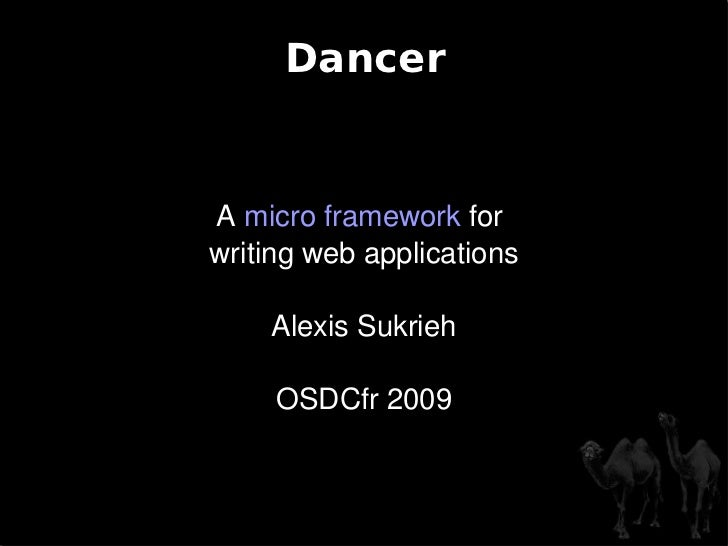 Dancer A  micro framework  for  writing web applications Alexis Sukrieh OSDCfr 2009
